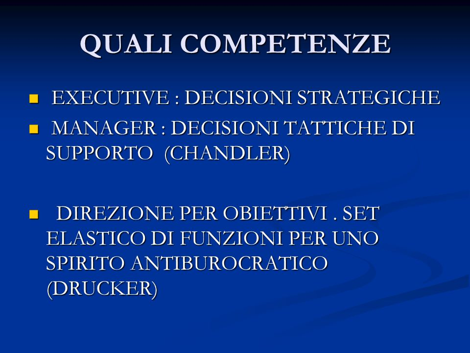 QUALI COMPETENZE EXECUTIVE : DECISIONI STRATEGICHE EXECUTIVE : DECISIONI STRATEGICHE MANAGER : DECISIONI TATTICHE DI SUPPORTO (CHANDLER) MANAGER : DEC