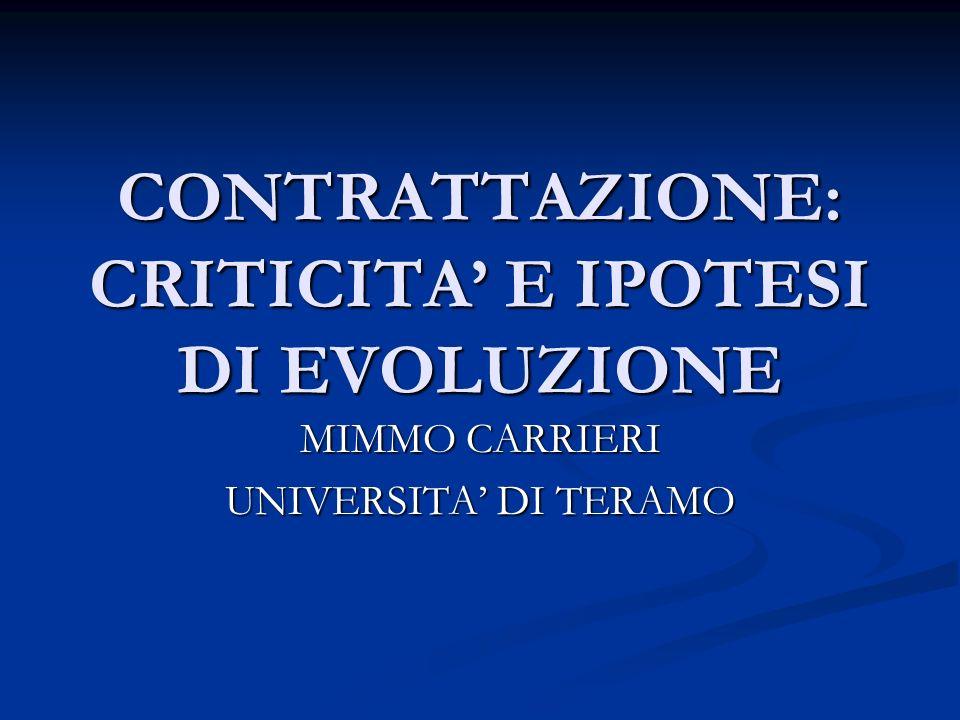 CONTRATTAZIONE: CRITICITA E IPOTESI DI EVOLUZIONE MIMMO CARRIERI UNIVERSITA DI TERAMO