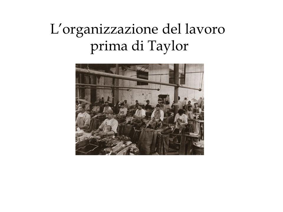 Lorganizzazione del lavoro prima di Taylor
