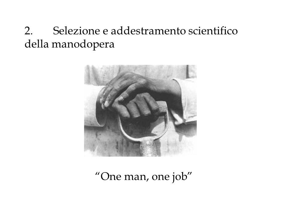 2.Selezione e addestramento scientifico della manodopera One man, one job
