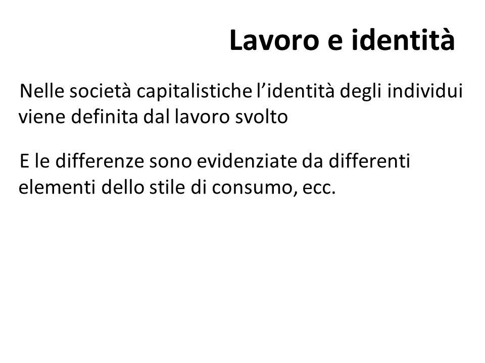 Nelle società capitalistiche lidentità degli individui viene definita dal lavoro svolto E le differenze sono evidenziate da differenti elementi dello