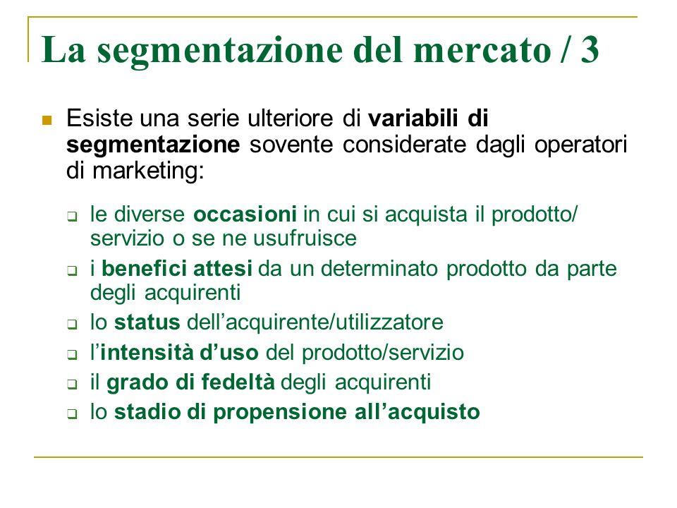 La segmentazione del mercato / 3 Esiste una serie ulteriore di variabili di segmentazione sovente considerate dagli operatori di marketing: le diverse