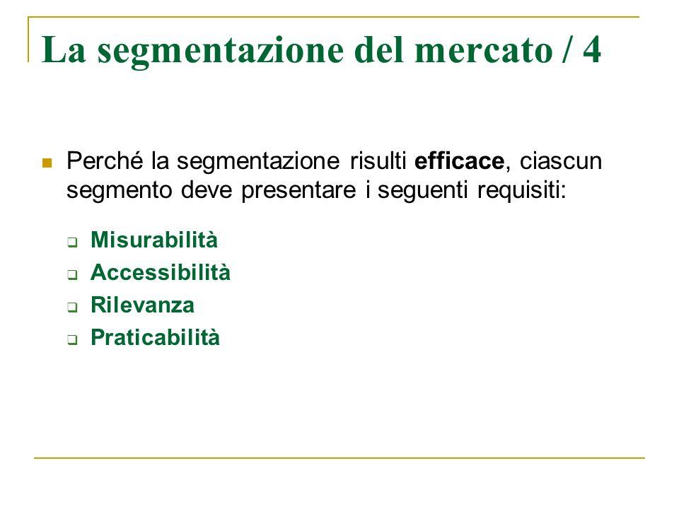 La segmentazione del mercato / 4 Perché la segmentazione risulti efficace, ciascun segmento deve presentare i seguenti requisiti: Misurabilità Accessi