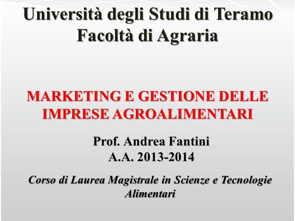 Università degli Studi di Teramo Facoltà di Agraria MARKETING E GESTIONE DELLE IMPRESE AGROALIMENTARI Prof. Andrea Fantini A.A. 2013-2014 Corso di Lau