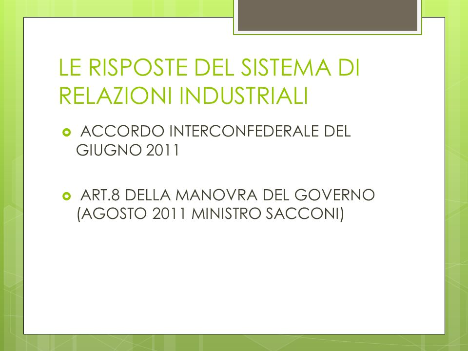 LE RISPOSTE DEL SISTEMA DI RELAZIONI INDUSTRIALI ACCORDO INTERCONFEDERALE DEL GIUGNO 2011 ART.8 DELLA MANOVRA DEL GOVERNO (AGOSTO 2011 MINISTRO SACCON