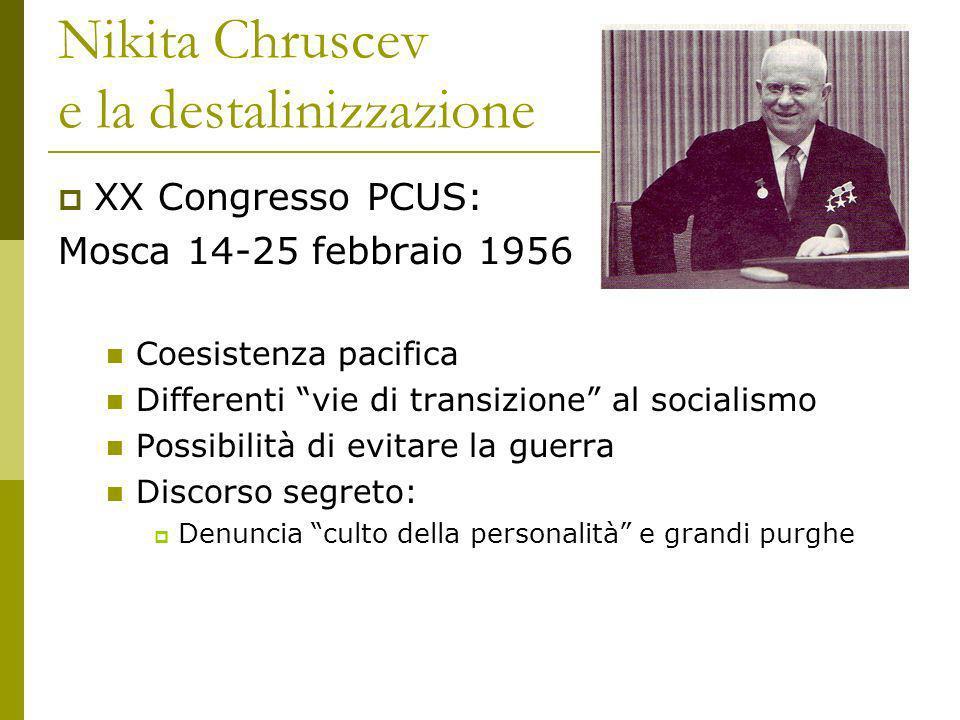 Nikita Chruscev e la destalinizzazione XX Congresso PCUS: Mosca 14-25 febbraio 1956 Coesistenza pacifica Differenti vie di transizione al socialismo P
