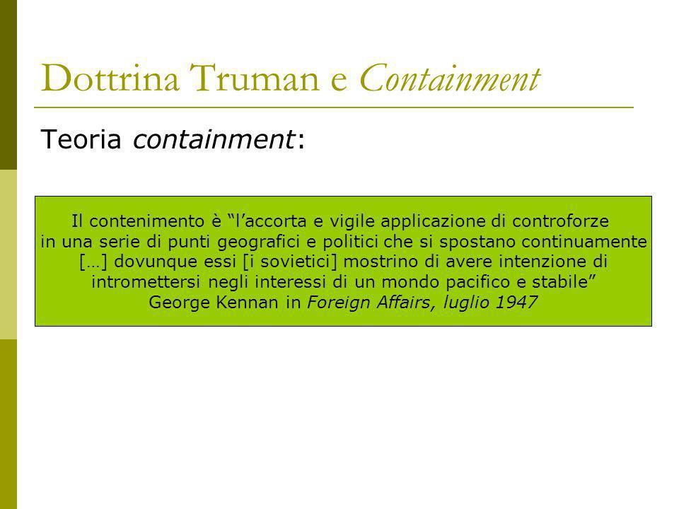 Dottrina Truman e Containment Teoria containment: Il contenimento è laccorta e vigile applicazione di controforze in una serie di punti geografici e p