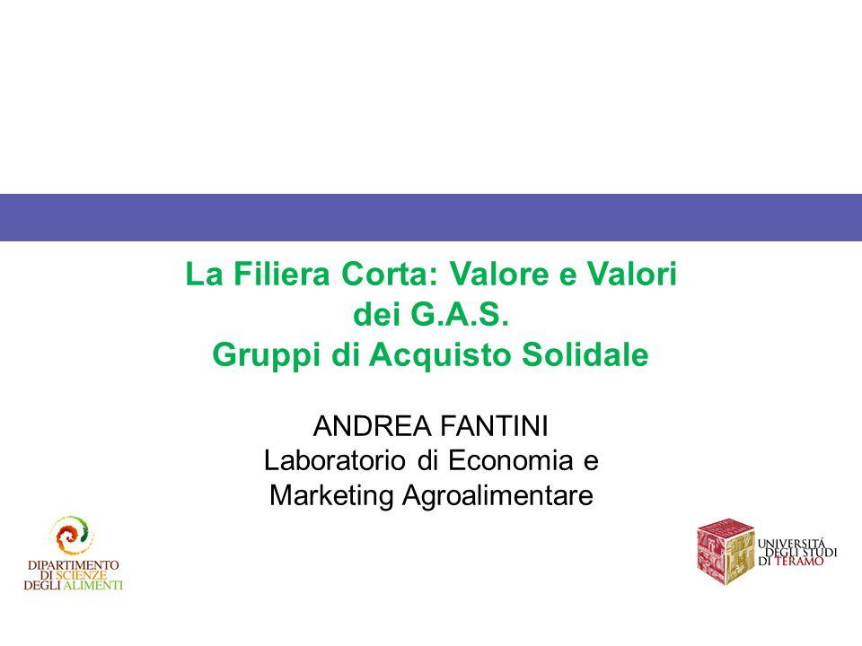 La Filiera Corta: Valore e Valori dei G.A.S. Gruppi di Acquisto Solidale ANDREA FANTINI Laboratorio di Economia e Marketing Agroalimentare