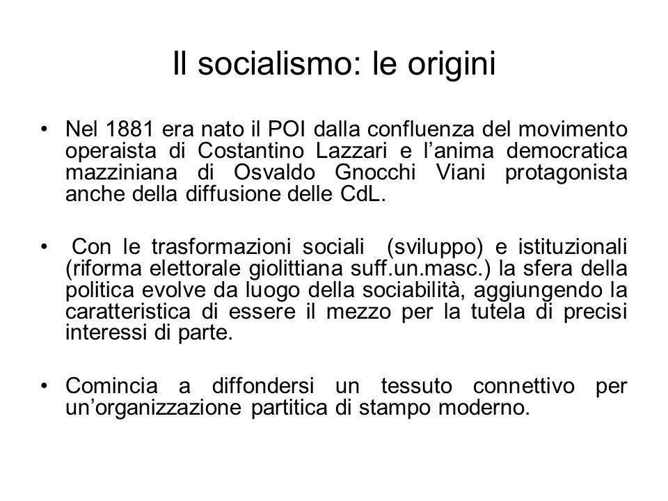 Il socialismo: le origini Nel 1881 era nato il POI dalla confluenza del movimento operaista di Costantino Lazzari e lanima democratica mazziniana di O