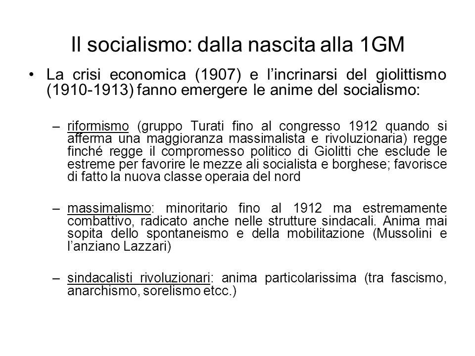 Il socialismo: dalla nascita alla 1GM La crisi economica (1907) e lincrinarsi del giolittismo (1910-1913) fanno emergere le anime del socialismo: –rif