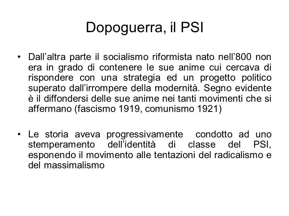 Dopoguerra, il PSI Dallaltra parte il socialismo riformista nato nell800 non era in grado di contenere le sue anime cui cercava di rispondere con una