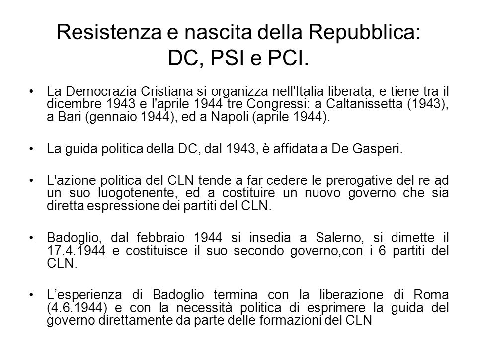 Resistenza e nascita della Repubblica: DC, PSI e PCI. La Democrazia Cristiana si organizza nell'Italia liberata, e tiene tra il dicembre 1943 e l'apri