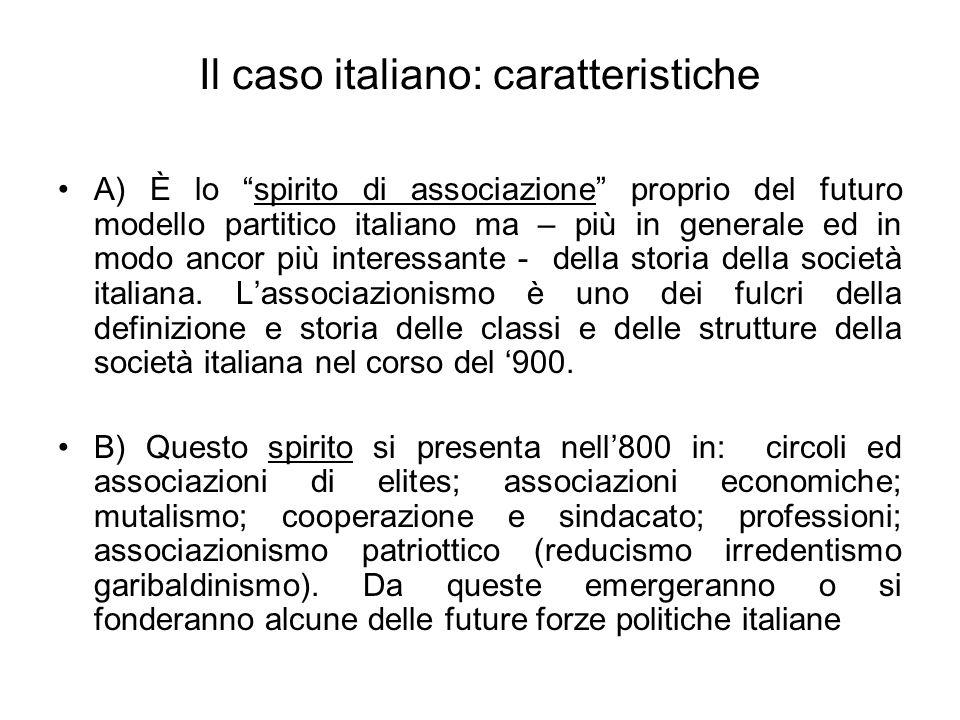 Il caso italiano: caratteristiche A) È lo spirito di associazione proprio del futuro modello partitico italiano ma – più in generale ed in modo ancor