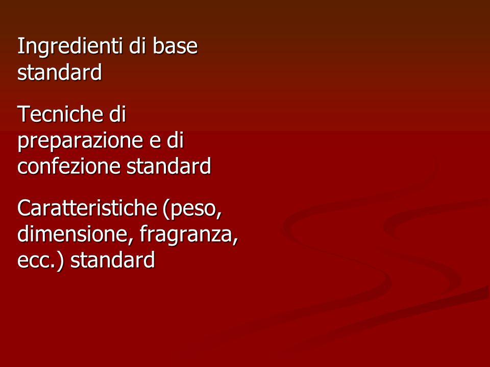 Ingredienti di base standard Tecniche di preparazione e di confezione standard Caratteristiche (peso, dimensione, fragranza, ecc.) standard