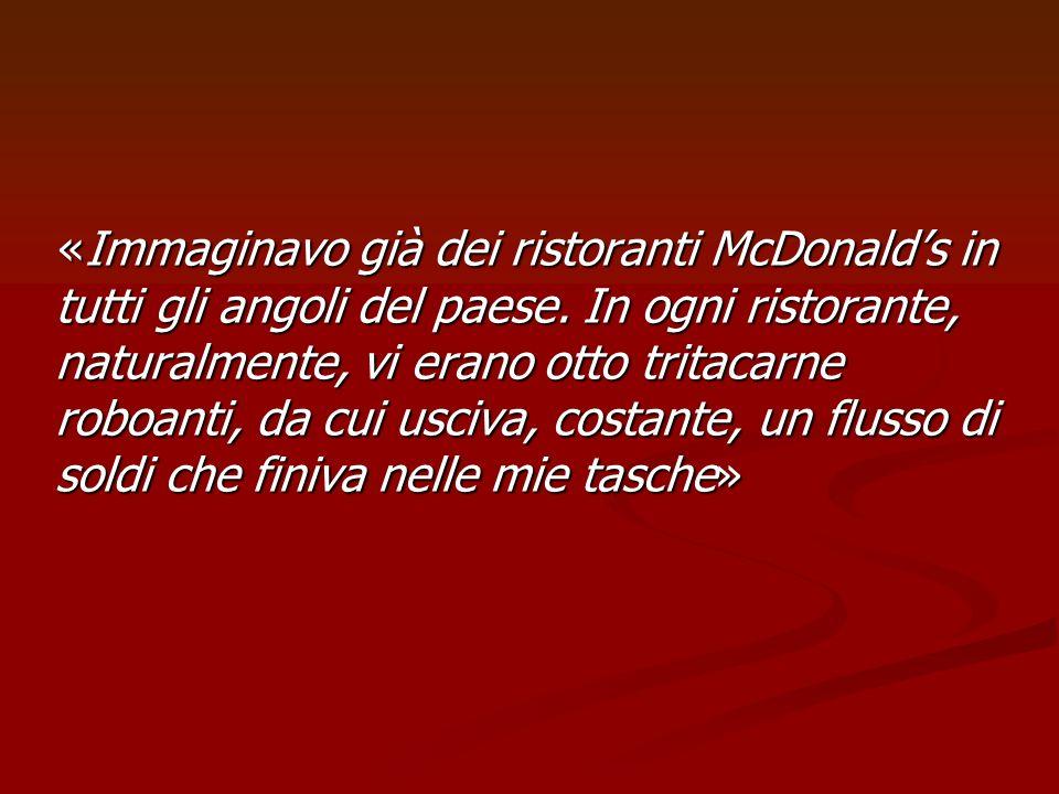 «Immaginavo già dei ristoranti McDonalds in tutti gli angoli del paese. In ogni ristorante, naturalmente, vi erano otto tritacarne roboanti, da cui us
