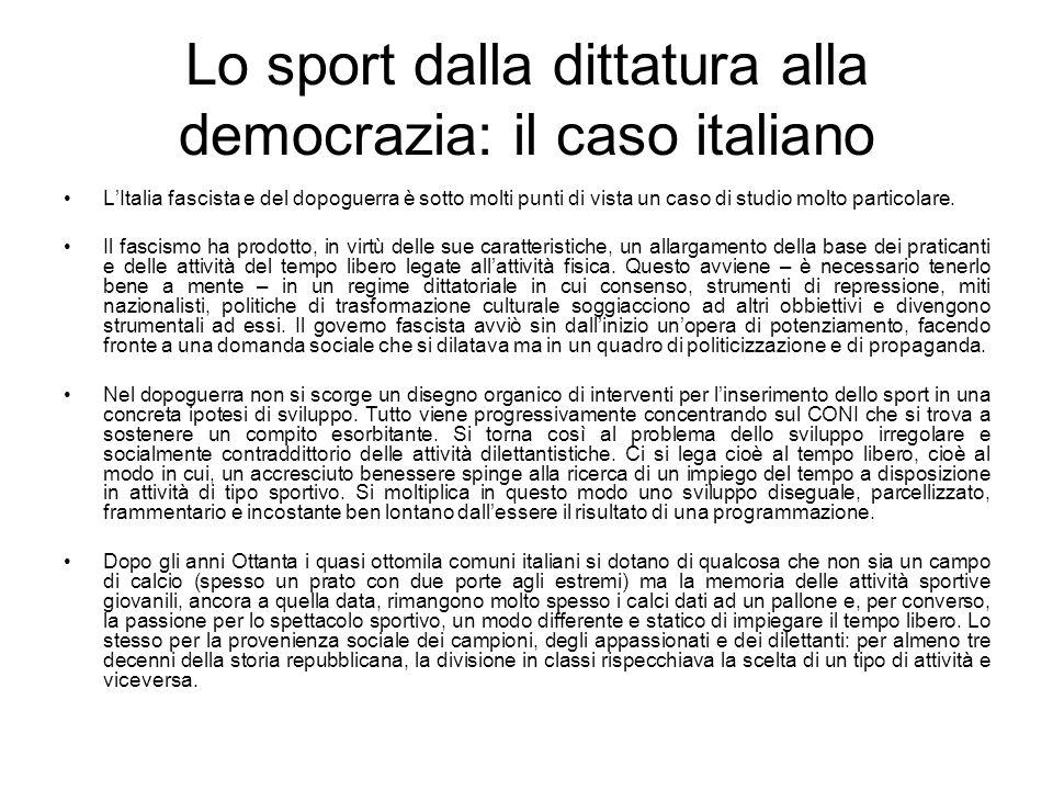Lo sport dalla dittatura alla democrazia: il caso italiano LItalia fascista e del dopoguerra è sotto molti punti di vista un caso di studio molto part