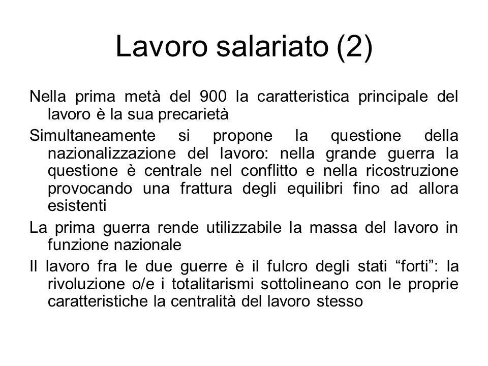 Lavoro salariato (2) Nella prima metà del 900 la caratteristica principale del lavoro è la sua precarietà Simultaneamente si propone la questione dell