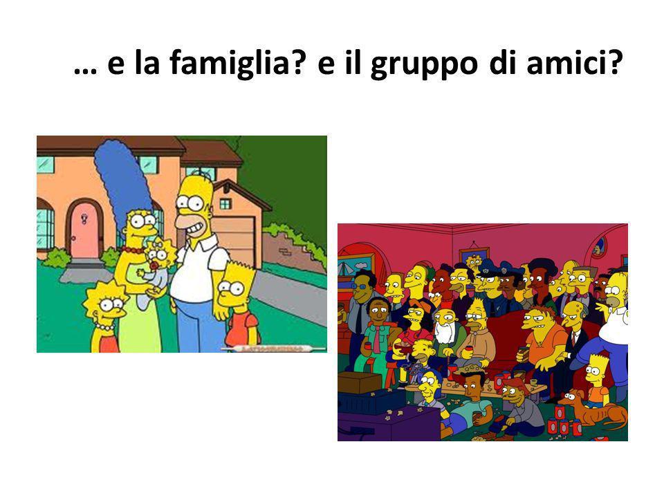 … e la famiglia e il gruppo di amici