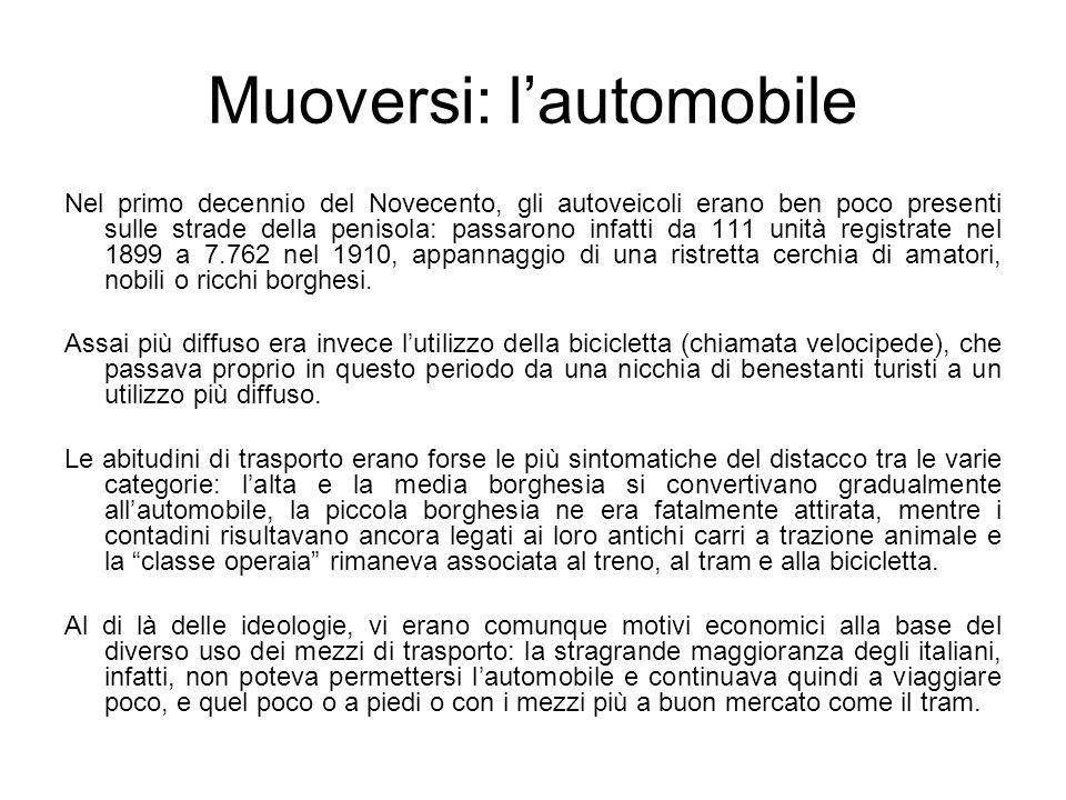 Muoversi: lautomobile Nel primo decennio del Novecento, gli autoveicoli erano ben poco presenti sulle strade della penisola: passarono infatti da 111