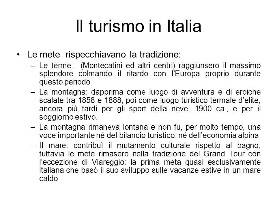 Il turismo in Italia Le mete rispecchiavano la tradizione: –Le terme: (Montecatini ed altri centri) raggiunsero il massimo splendore colmando il ritar