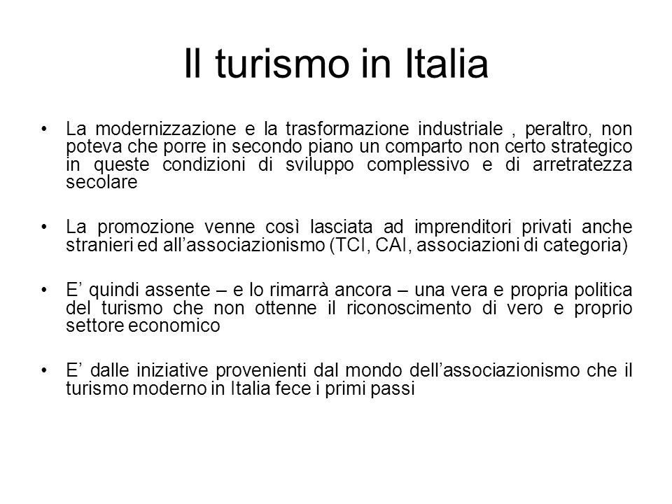 Il turismo in Italia La modernizzazione e la trasformazione industriale, peraltro, non poteva che porre in secondo piano un comparto non certo strateg