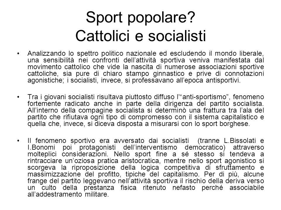 Sport popolare? Cattolici e socialisti Analizzando lo spettro politico nazionale ed escludendo il mondo liberale, una sensibilità nei confronti dellat