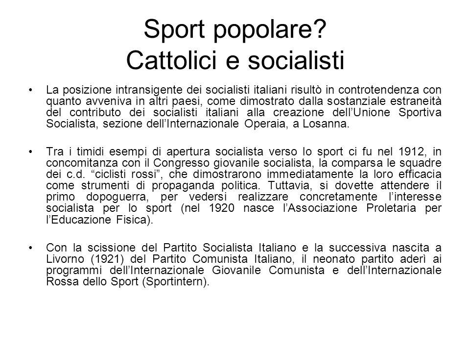 Sport popolare? Cattolici e socialisti La posizione intransigente dei socialisti italiani risultò in controtendenza con quanto avveniva in altri paesi