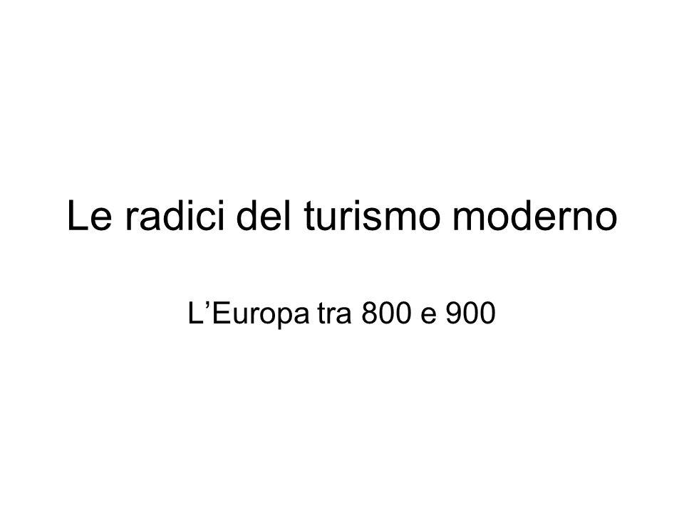 Le radici del turismo moderno LEuropa tra 800 e 900