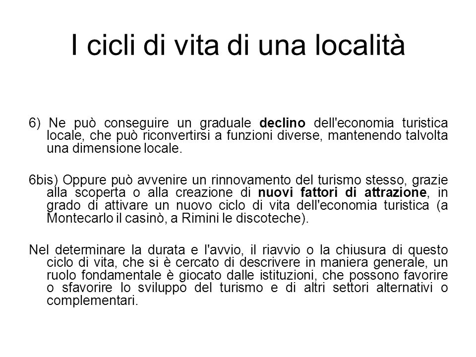 I cicli di vita di una località 6) Ne può conseguire un graduale declino dell'economia turistica locale, che può riconvertirsi a funzioni diverse, man