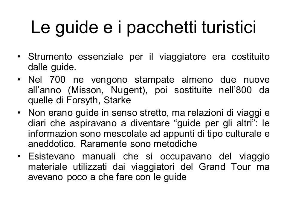 Le guide e i pacchetti turistici Strumento essenziale per il viaggiatore era costituito dalle guide. Nel 700 ne vengono stampate almeno due nuove alla