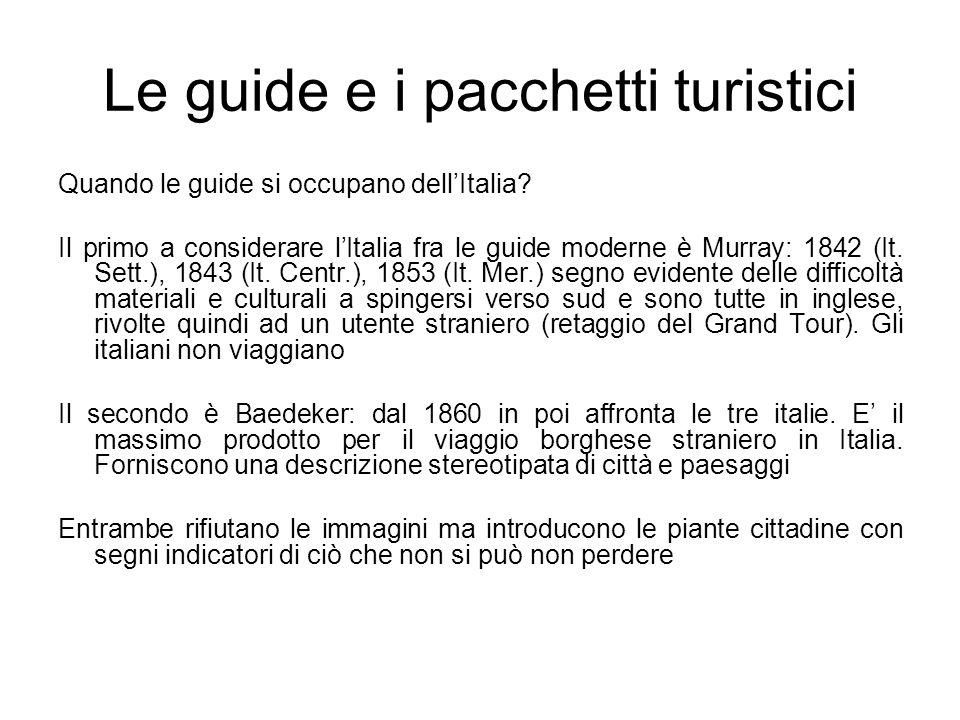 Le guide e i pacchetti turistici Quando le guide si occupano dellItalia? Il primo a considerare lItalia fra le guide moderne è Murray: 1842 (It. Sett.