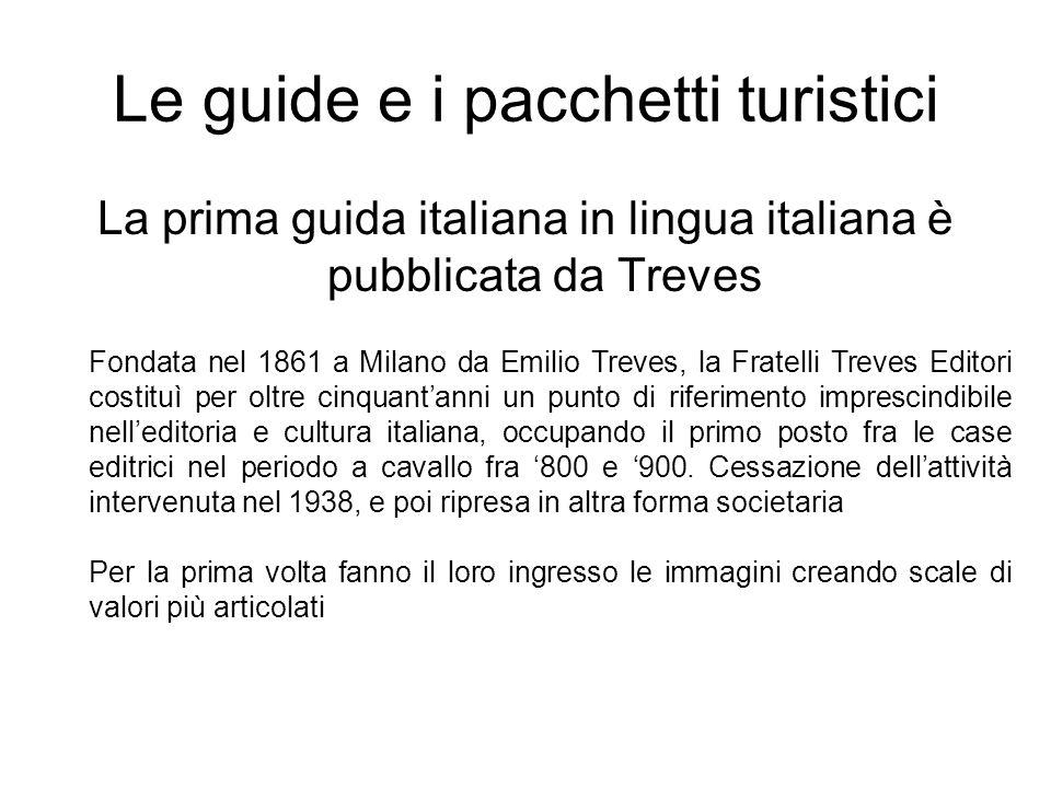 Le guide e i pacchetti turistici La prima guida italiana in lingua italiana è pubblicata da Treves Fondata nel 1861 a Milano da Emilio Treves, la Frat