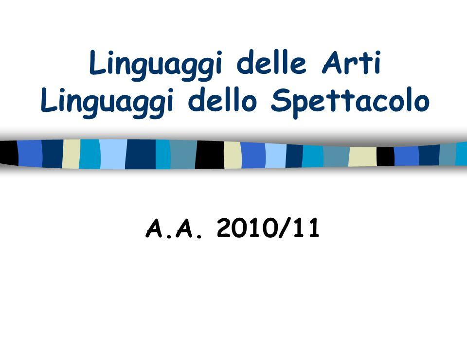 Linguaggi delle Arti Linguaggi dello Spettacolo A.A. 2010/11