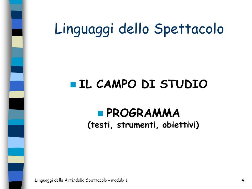 Linguaggi delle Arti/dello Spettacolo – modulo 14 Linguaggi dello Spettacolo IL CAMPO DI STUDIO PROGRAMMA (testi, strumenti, obiettivi)