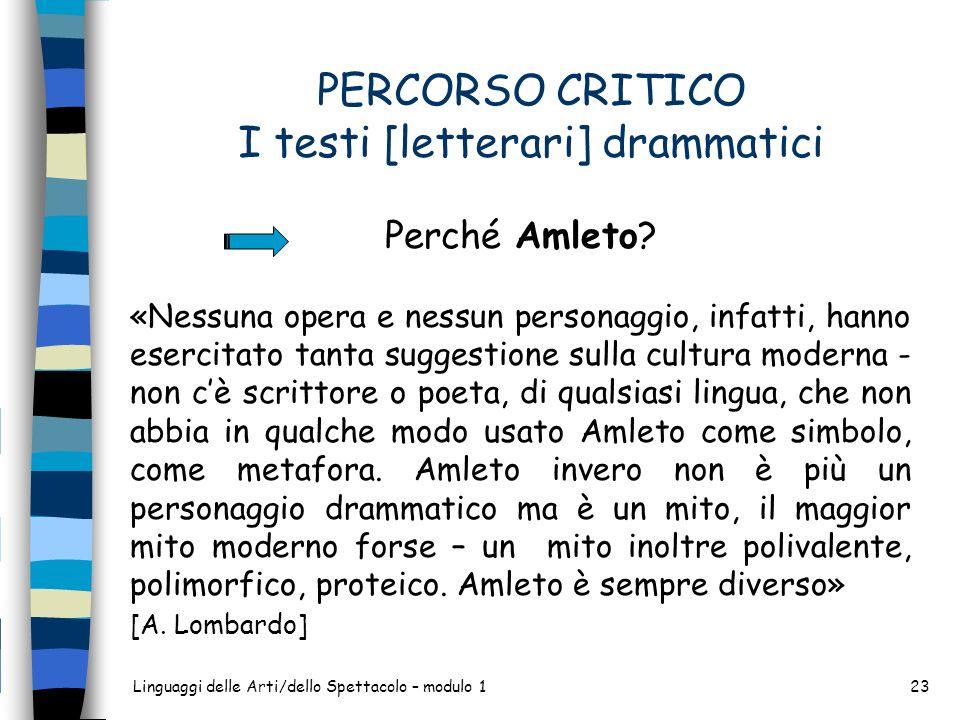 Linguaggi delle Arti/dello Spettacolo – modulo 123 PERCORSO CRITICO I testi [letterari] drammatici Perché Amleto? «Nessuna opera e nessun personaggio,