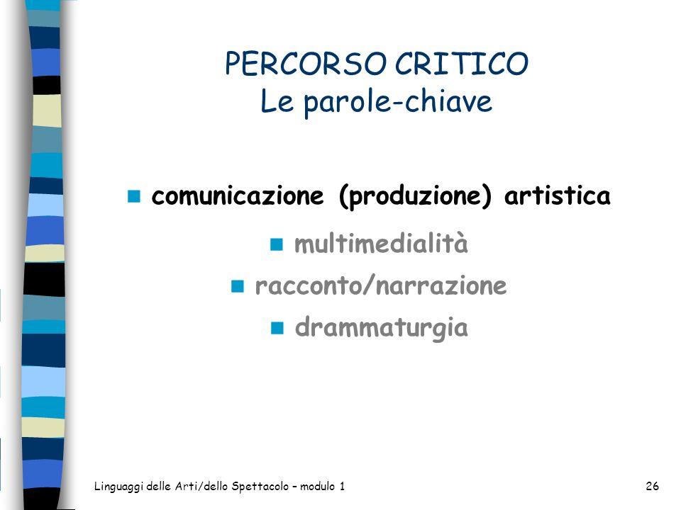 Linguaggi delle Arti/dello Spettacolo – modulo 126 PERCORSO CRITICO Le parole-chiave comunicazione (produzione) artistica multimedialità racconto/narr