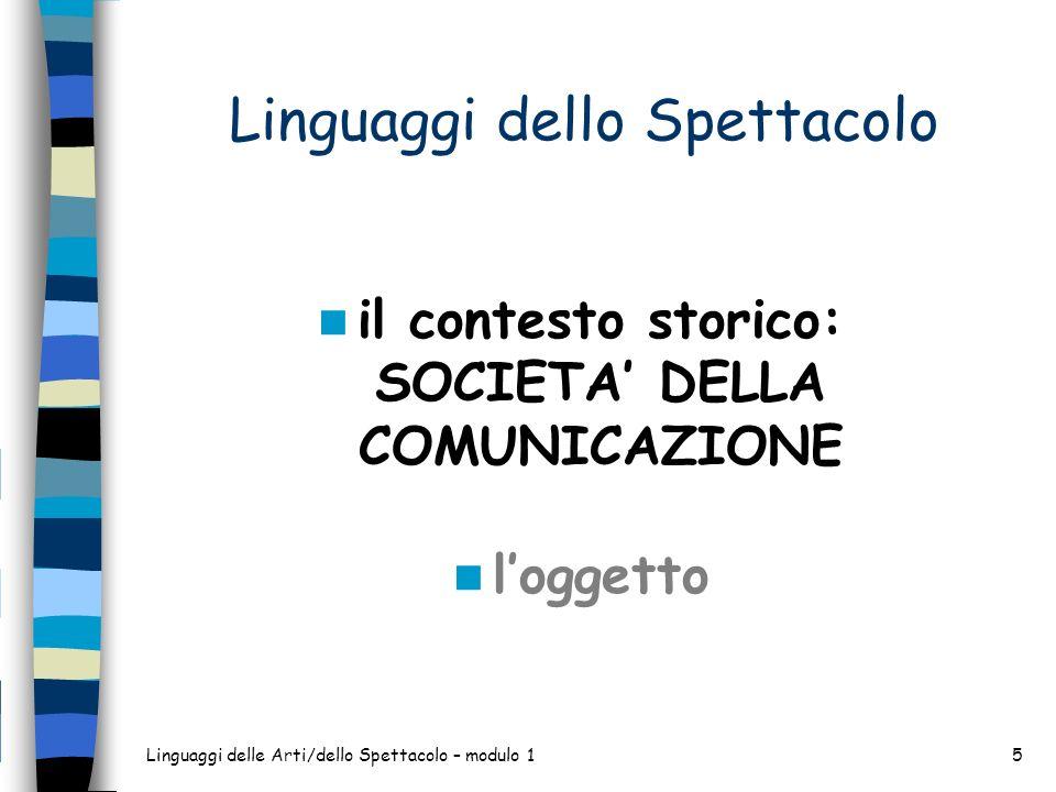 Linguaggi delle Arti/dello Spettacolo – modulo 16 Società della comunicazione Comunicare è una essenziale funzione umana (propria, oltre che delluomo, di tutte le specie animali).
