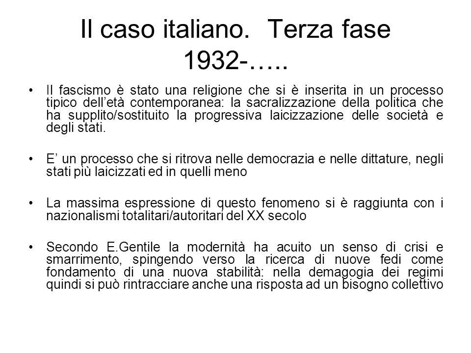 Il caso italiano. Terza fase 1932-….. Il fascismo è stato una religione che si è inserita in un processo tipico delletà contemporanea: la sacralizzazi