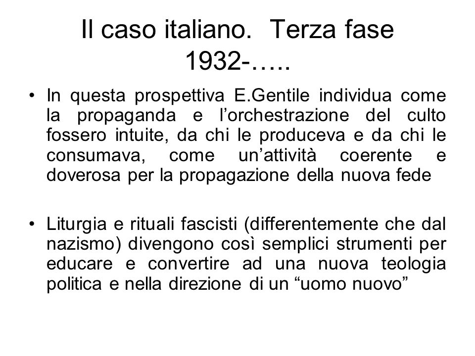Il caso italiano. Terza fase 1932-….. In questa prospettiva E.Gentile individua come la propaganda e lorchestrazione del culto fossero intuite, da chi