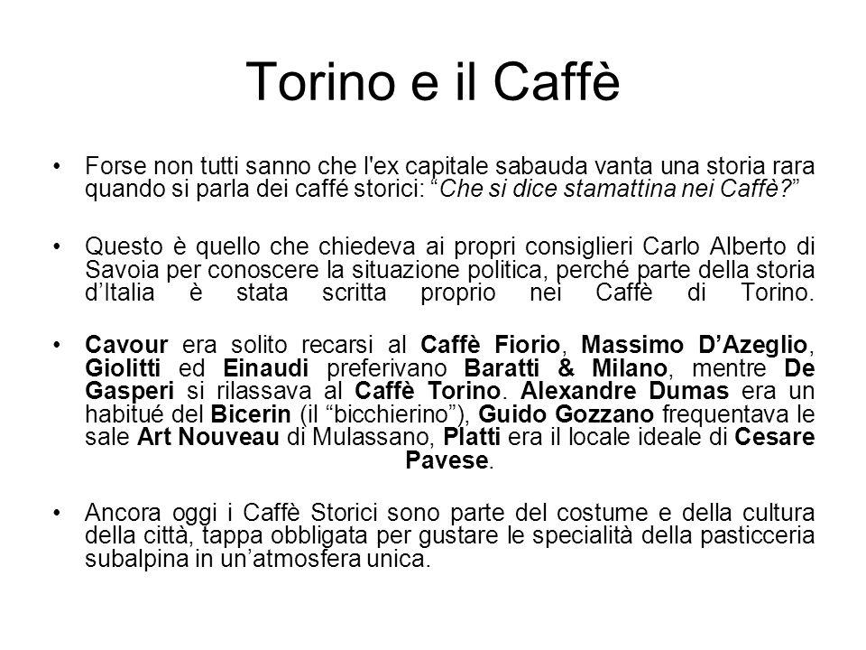 Torino e il Caffè Forse non tutti sanno che l'ex capitale sabauda vanta una storia rara quando si parla dei caffé storici: Che si dice stamattina nei