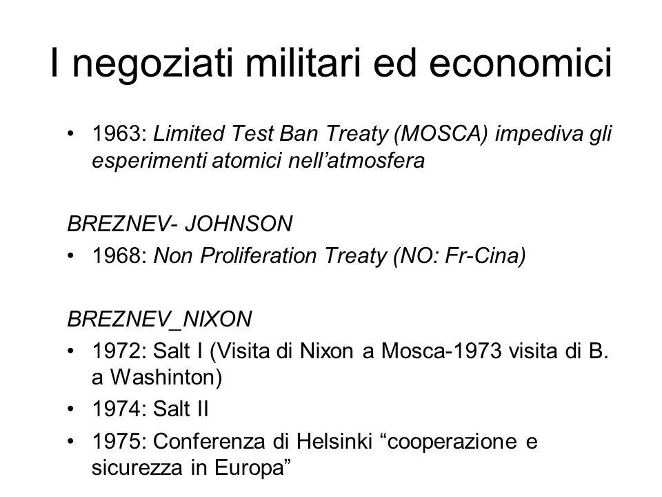 I negoziati militari ed economici 1963: Limited Test Ban Treaty (MOSCA) impediva gli esperimenti atomici nellatmosfera BREZNEV- JOHNSON 1968: Non Prol