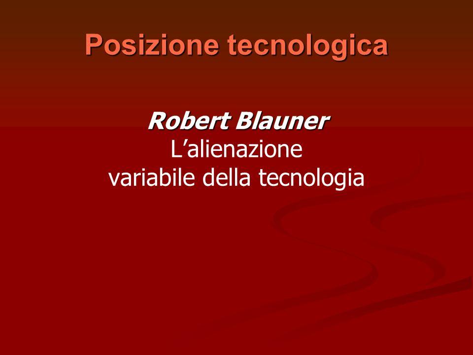 Posizione tecnologica Robert Blauner Lalienazione variabile della tecnologia