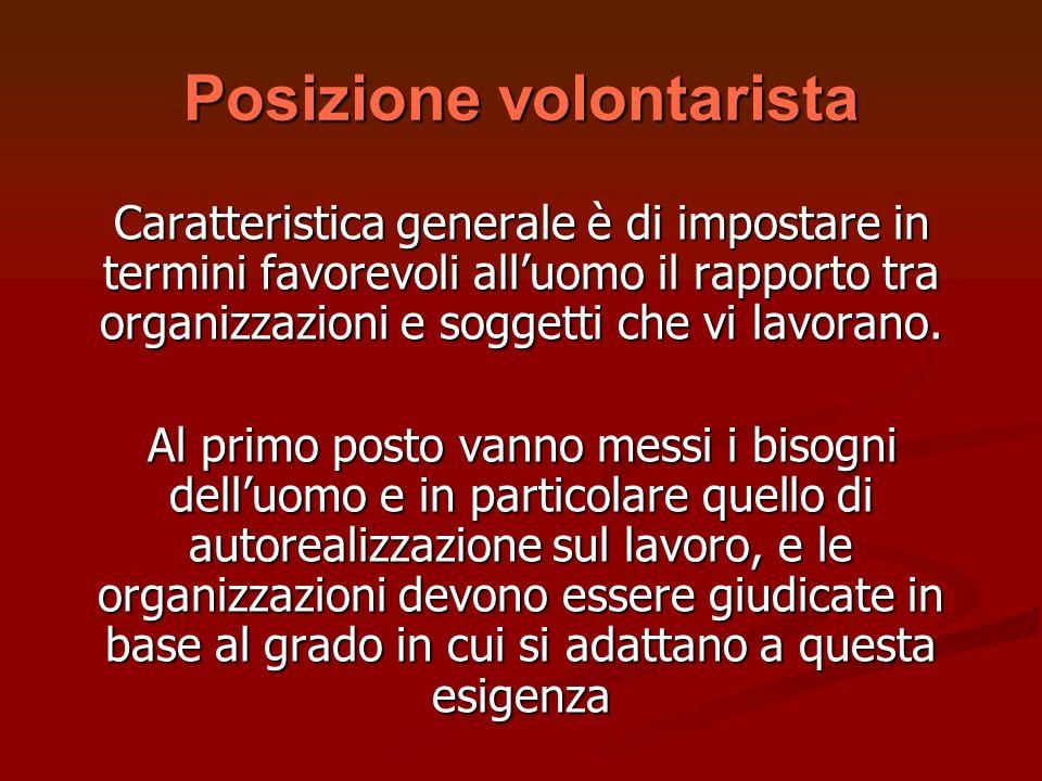Posizione volontarista Caratteristica generale è di impostare in termini favorevoli alluomo il rapporto tra organizzazioni e soggetti che vi lavorano.