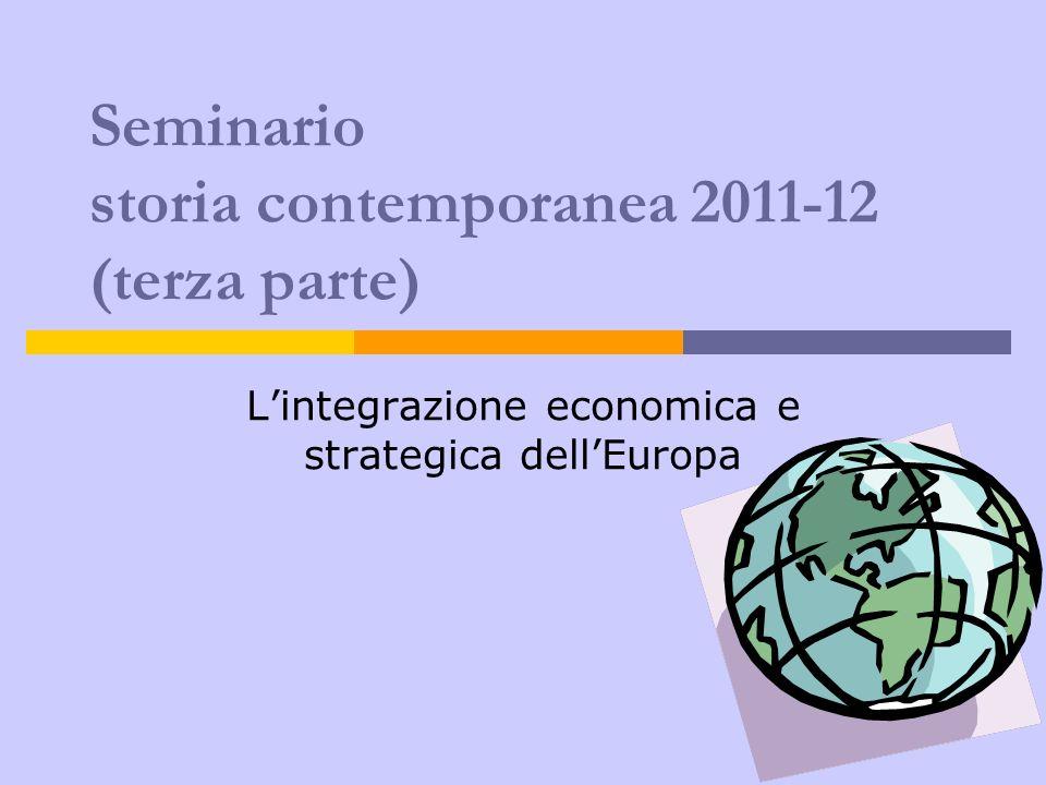 Seminario storia contemporanea 2011-12 (terza parte) Lintegrazione economica e strategica dellEuropa