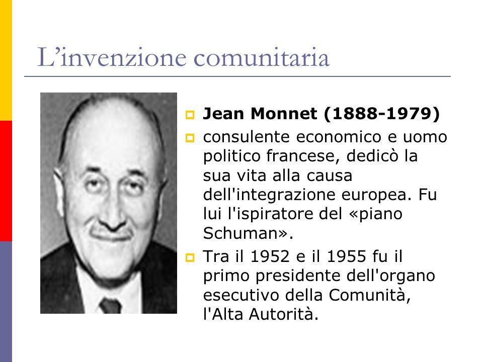 Linvenzione comunitaria Jean Monnet (1888-1979) consulente economico e uomo politico francese, dedicò la sua vita alla causa dell'integrazione europea