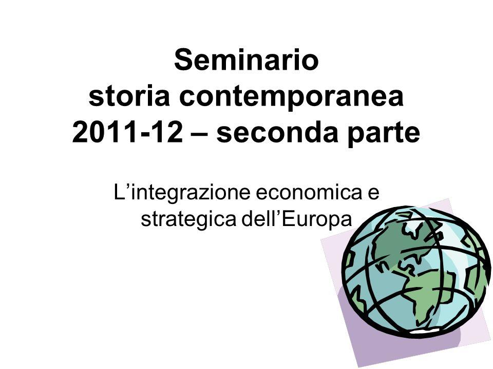 Seminario storia contemporanea 2011-12 – seconda parte Lintegrazione economica e strategica dellEuropa