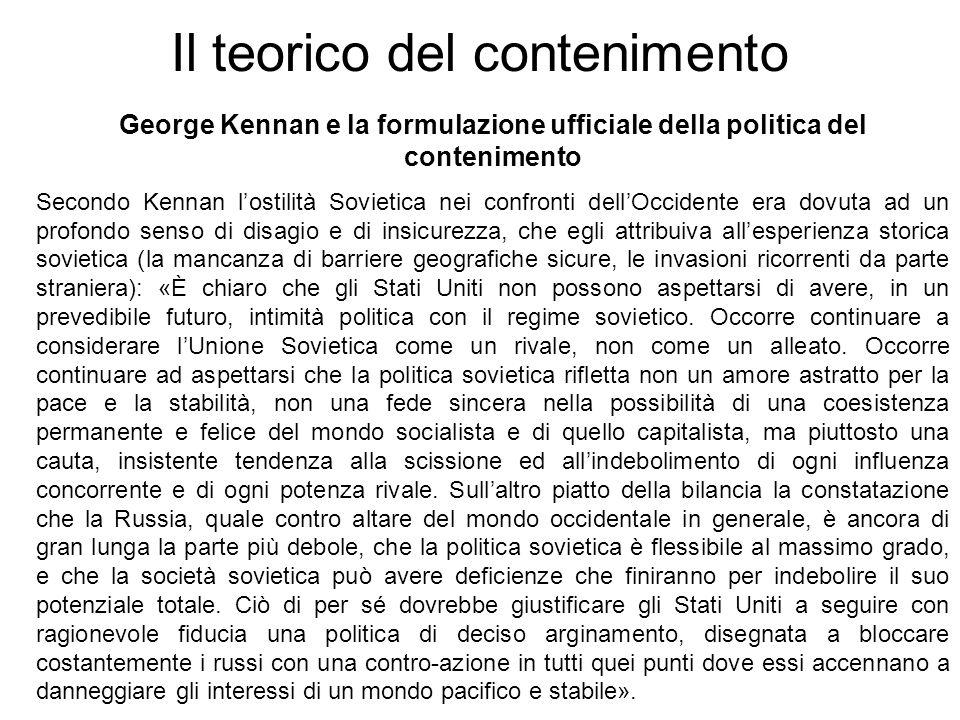 Il teorico del contenimento George Kennan e la formulazione ufficiale della politica del contenimento Secondo Kennan lostilità Sovietica nei confronti