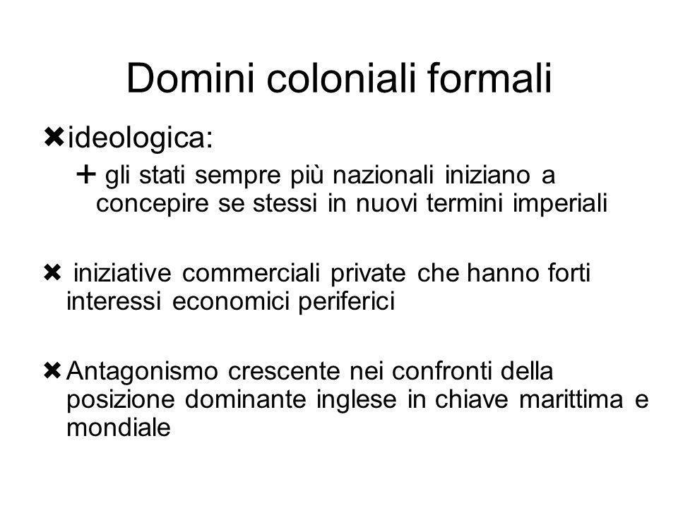 Domini coloniali formali ideologica: gli stati sempre più nazionali iniziano a concepire se stessi in nuovi termini imperiali iniziative commerciali p