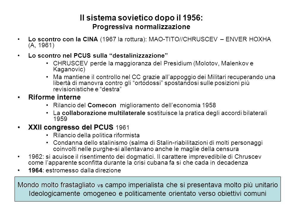 Il sistema sovietico dopo il 1956: Progressiva normalizzazione Lo scontro con la CINA (1967 la rottura): MAO-TITO//CHRUSCEV – ENVER HOXHA (A, 1961) Lo