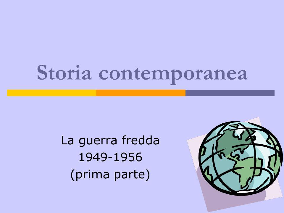 Storia contemporanea La guerra fredda 1949-1956 (prima parte)